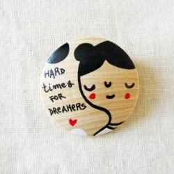 Hard Times For Dreamers - MADE TO ORDER Hand painted wooden brooch